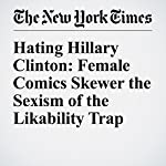 Hating Hillary Clinton: Female Comics Skewer the Sexism of the Likability Trap | Jason Zinoman