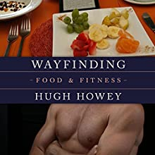 Wayfinding - Food and Fitness Audiobook by Hugh Howey Narrated by Graham Vick