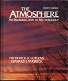The Atmosphere : An Introduction to Meteorology, Lutgens, Frederick K. and Tarbuck, Edward J., 0130501964