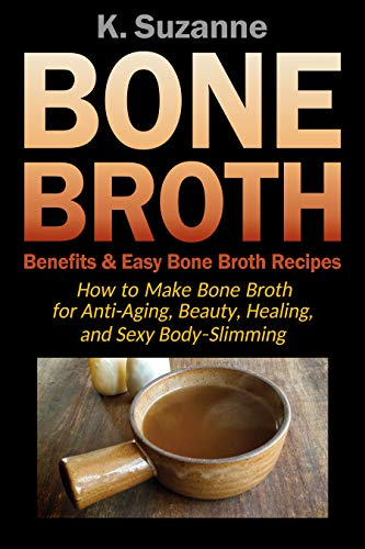 514qC3Ol0JL - Bone Broth Benefits & Easy Bone Broth Recipes: How to Make Bone Broth for Anti-Aging, Beauty, Healing, and Sexy Body-Slimming