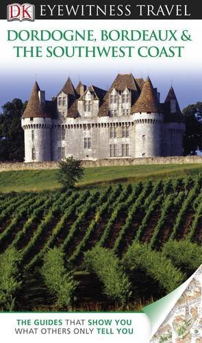 Dordogne, Bordeaux & the Southwest Coast. (DK Eyewitness Travel Guide)