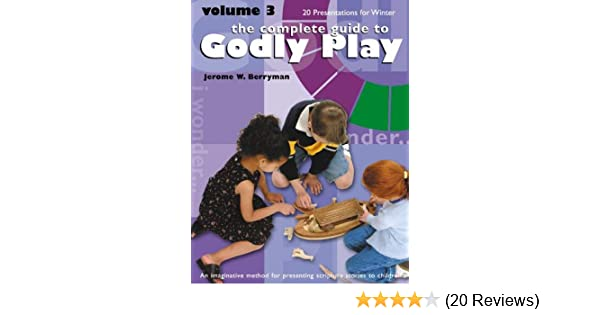 The Complete Guide To Godly Play Vol 3 An Imaginative Method For