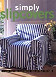 Simply Slipcovers: Stylish, Practical Solutions for Tried-but-True Furniture