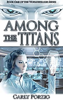 Among The Titans (The Worldbreaker Book 1) by [Porzig, Carly]