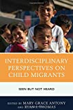 img - for Interdisciplinary Perspectives on Child Migrants: Seen but Not Heard book / textbook / text book