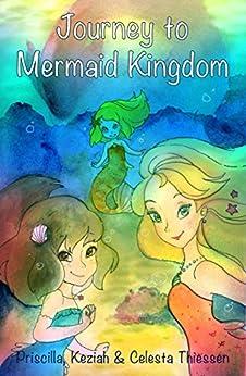 Journey to Mermaid Kingdom (The Tail of the Mermaids Book 1) by [Thiessen, Celesta, Thiessen, Keziah, Thiessen, Priscilla]