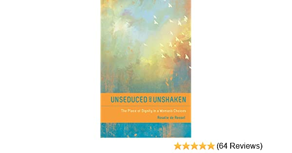 Unseduced and unshaken the place of dignity in a womans choices unseduced and unshaken the place of dignity in a womans choices kindle edition by rosalie de rosset religion spirituality kindle ebooks amazon fandeluxe Choice Image
