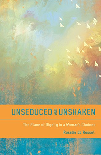 Unseduced and unshaken the place of dignity in a womans choices unseduced and unshaken the place of dignity in a womans choices by de rosset fandeluxe Choice Image