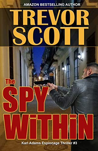 The Spy Within (Karl Adams Espionage Thriller Series Book 3)