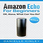 Amazon Echo for Beginners: OK, Alexa, What Can You Do? | Danielle Kinley