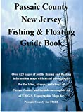 Passaic County New Jersey Fishing & Floating Guide Book: Complete fishing and floating information for Passaic County New Jersey (New Jersey Fishing & Floating Guide Books)
