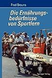 Die Ernährungsbedürfnisse Von Sportlern, Brouns, Fred, 3540572457