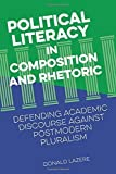 img - for Political Literacy in Composition and Rhetoric: Defending Academic Discourse against Postmodern Pluralism by Donald Lazere (2015-07-20) book / textbook / text book
