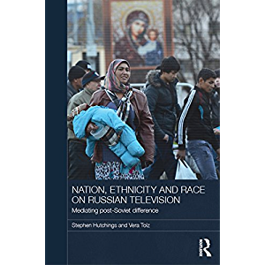 Nation, Ethnicity and Race on Russian Television: Mediating Post-Soviet Difference (BASEES/Routledge Series on Russian…