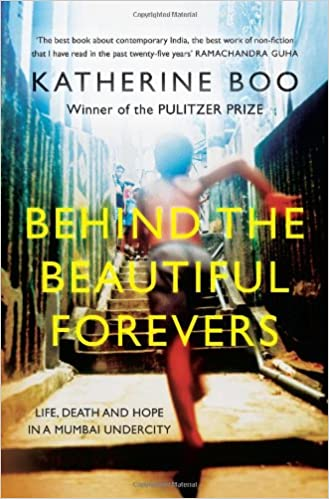 Behind The Beautiful Forevers Life Death And Hope In A Mumbai Undercity Boo Katherine 9780670086092 Amazon Com Books