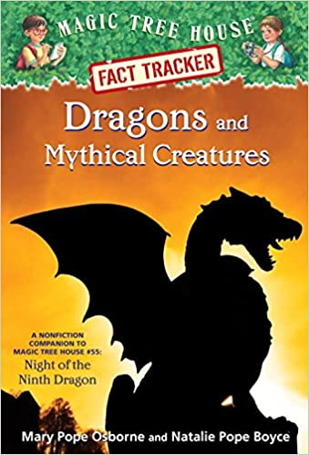 Dragons and Mythical Creatures: A Nonfiction Companion to Magic Tree House #55: Night of the Ninth Dragon (Magic Tree House Fact Tracker)