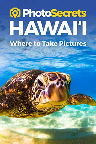PhotoSecrets Hawaii: Where to Take Pictures: A Photographer's Guide to the Best Photo Spots