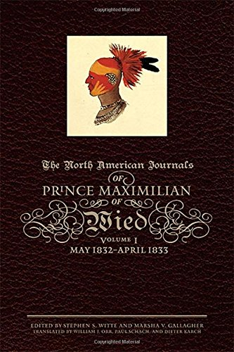 The North American Journals of Prince Maximilian of Wied: May 1832–April 1833 (North American Journal of Prince Maximilian of Wied) by Brand: University of Oklahoma Press