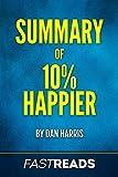 Summary of 10% Happier: by Dan Harris   Includes Key Takeaways & Analysis