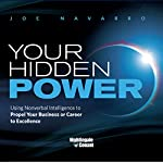 Your Hidden Power: Using Nonverbal Intelligence to Propel Your Business or Career to Excellence | Joe Navarro