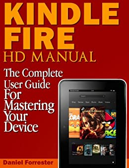 Kindle Fire HD Manual: The Complete User Guide For Mastering Your Device