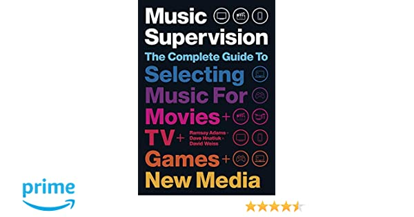 Music Supervision, 2nd Edition: The Complete Guide to