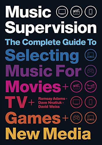 Music Supervision, 2nd Edition: The Complete Guide to Selecting Music for Movies, TV, Games, & New Media ()