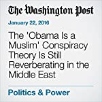 The 'Obama Is a Muslim' Conspiracy Theory Is Still Reverberating in the Middle East | Adam Taylor