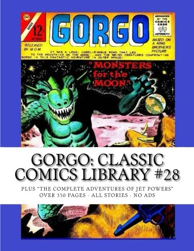 Read Online Gorgo: Classic Comics Library #28: Gorgo #17-23 - ?The Return Of Gorgo? #2 & 3 - Plus ?THE Complete Adventures Of Jet Powers? - All Stories - No Ads pdf