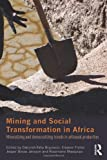 Mining and Social Transformation in Africa: Mineralizing and Democratizing Trends in Artisanal Production (Routledge Studies in Development and Society), , 0415833701