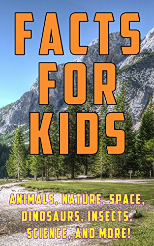 Facts for Kids: 1,000 Amazing, Strange, and Funny Facts and Trivia about Animals, Nature, Space, Science, Insects, Dinosaurs, and ()