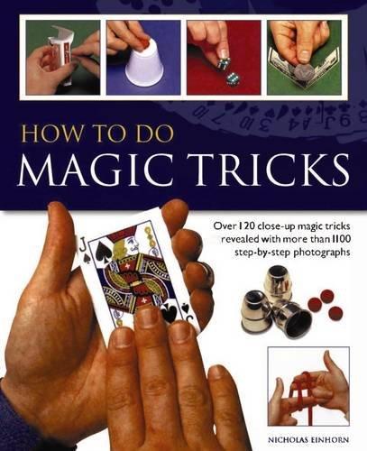 Close Up Magic Trick (How to do Magic Tricks: Over 120 Close-Up Magic Tricks Revealed With More Than 1100 Step-By-Step Photographs)