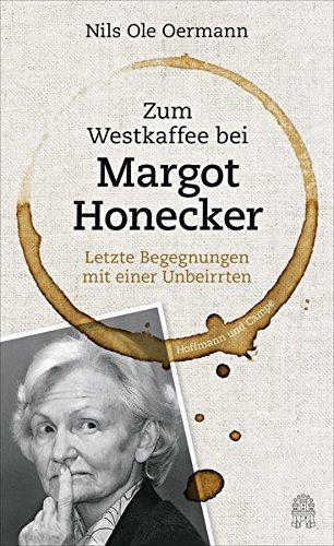 Zum Westkaffee bei Margot Honecker: Letzte Begegnungen mit einer Unbeirrten