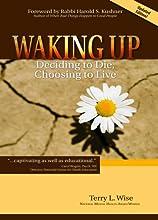 Waking Up: Deciding to Die, Choosing to Live (foreword by Rabbi Harold S. Kushner)