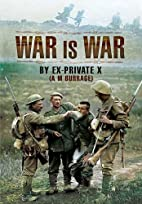 War is War: By Ex-Private X by A.M. Burrage…