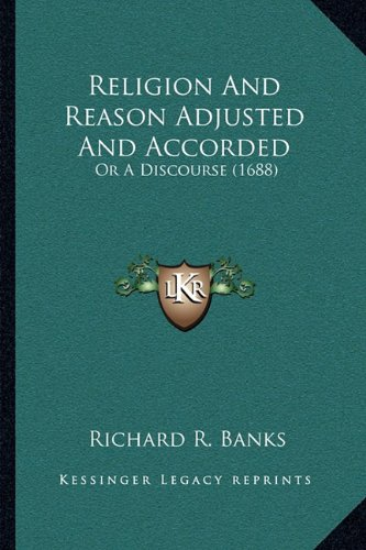 Read Online Religion And Reason Adjusted And Accorded: Or A Discourse (1688) PDF