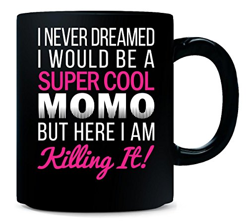 Momo Super Cup - I Never Dreamed I Would Be A Super Cool Momo Birthday Gift - Mug