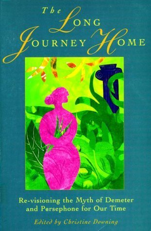 The Long Journey Home: Re-visioning the myth of Demeter and Persephone for our time by Christine Downing (1994-06-21)