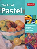img - for The Art of Pastel: Discover Techniques for Creating Beautiful Works of Art in Pastel (Collector's) by Marla Baggetta (2010-06-01) book / textbook / text book