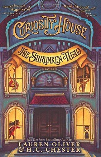 Curiosity House: The Shrunken Head by Lauren Oliver (Shrunken Heads For Sale)