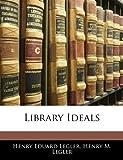 Library Ideals, Henry Eduard Legler and Henry M. Legler, 1144120675