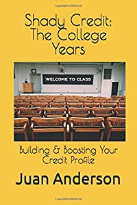 Shady Credit: The College Years: Building & Boosting Your Credit Profile