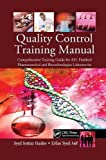img - for Quality Control Training Manual: Comprehensive Training Guide for API, Finished Pharmaceutical and Biotechnologies Laboratories book / textbook / text book