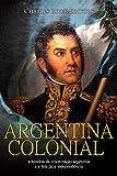 Argentina colonial: a história da colonização