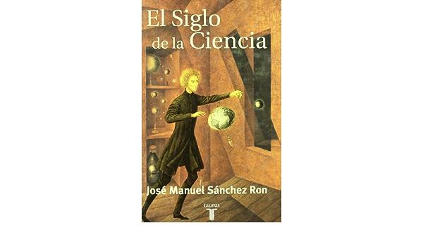 El Siglo de La Ciencia (Taurus Pensamiento): Amazon.es ...