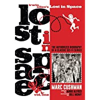 Irwin Allen's Lost in Space: The Authorized Biography of a Classic Sci-fi Series: 1