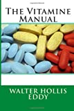 The Vitamine Manual, Walter Hollis Walter Hollis Eddy, 1496172884