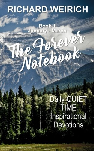 The Forever Notebook: Daily Quiet Time Devotions for Christians, Book 1, January – March (Volume 1)
