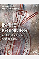 In the Beginning: An Introduction to Archaeology Kindle Edition