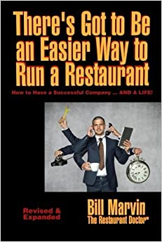 There's Got to Be an Easier Way to Run a Restaurant: How to Have a Successful Company ... AND A LIFE! by BILL Marvin (2015-09-03)